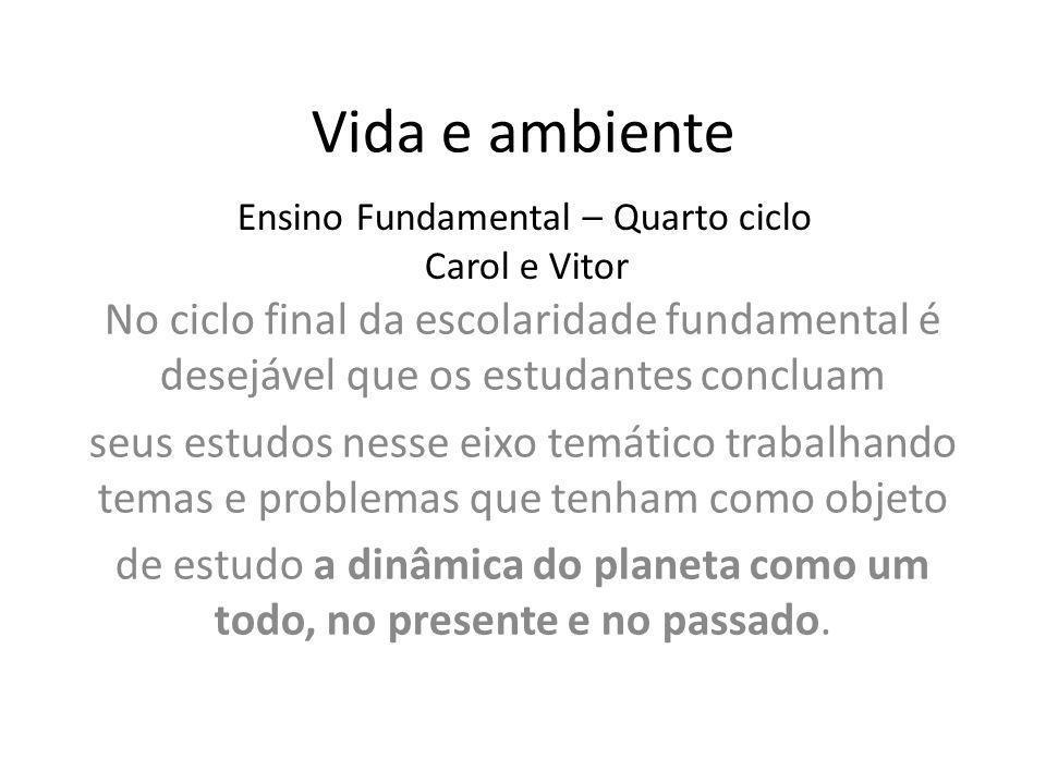 Vida e ambiente Ensino Fundamental – Quarto ciclo. Carol e Vitor. No ciclo final da escolaridade fundamental é desejável que os estudantes concluam.