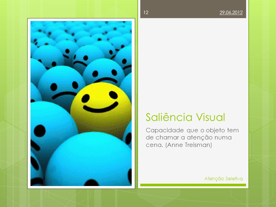 29.06.2012 Saliência Visual. Capacidade que o objeto tem de chamar a atenção numa cena. (Anne Treisman)
