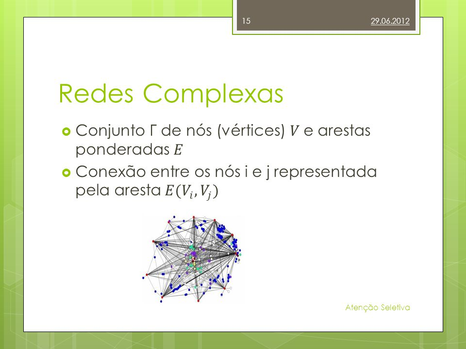 Redes Complexas Conjunto Γ de nós (vértices) 𝑉 e arestas ponderadas 𝐸