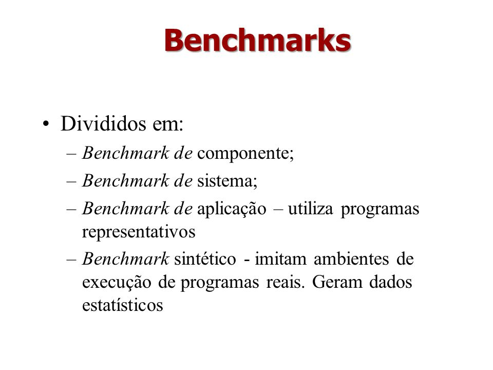 Benchmarks Divididos em: Benchmark de componente;