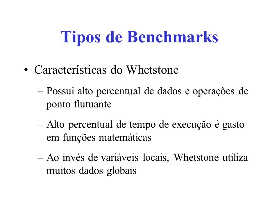 Tipos de Benchmarks Características do Whetstone