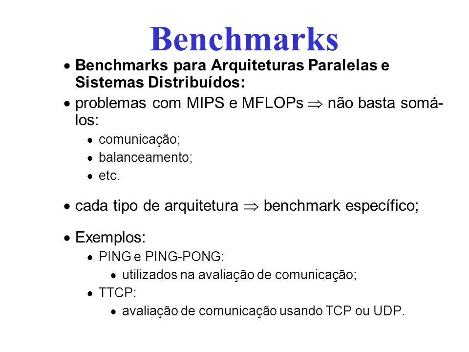 Benchmarks Benchmarks para Arquiteturas Paralelas e Sistemas Distribuídos: problemas com MIPS e MFLOPs  não basta somá- los: