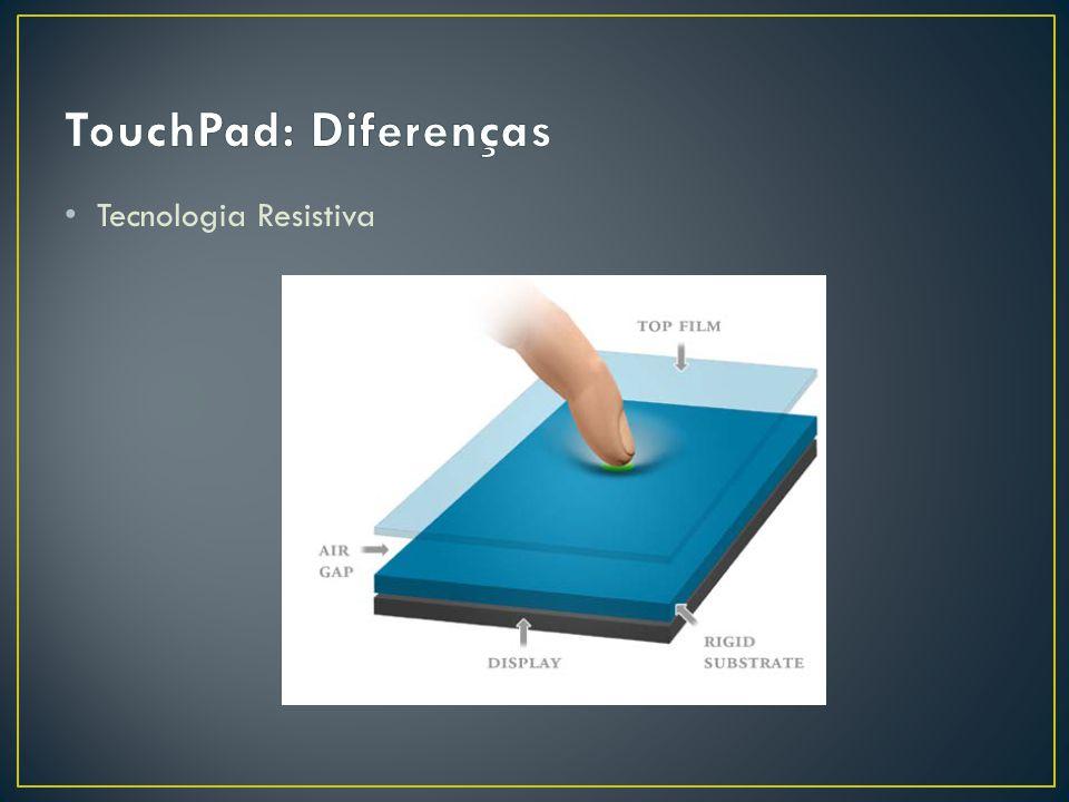 TouchPad: Diferenças Tecnologia Resistiva