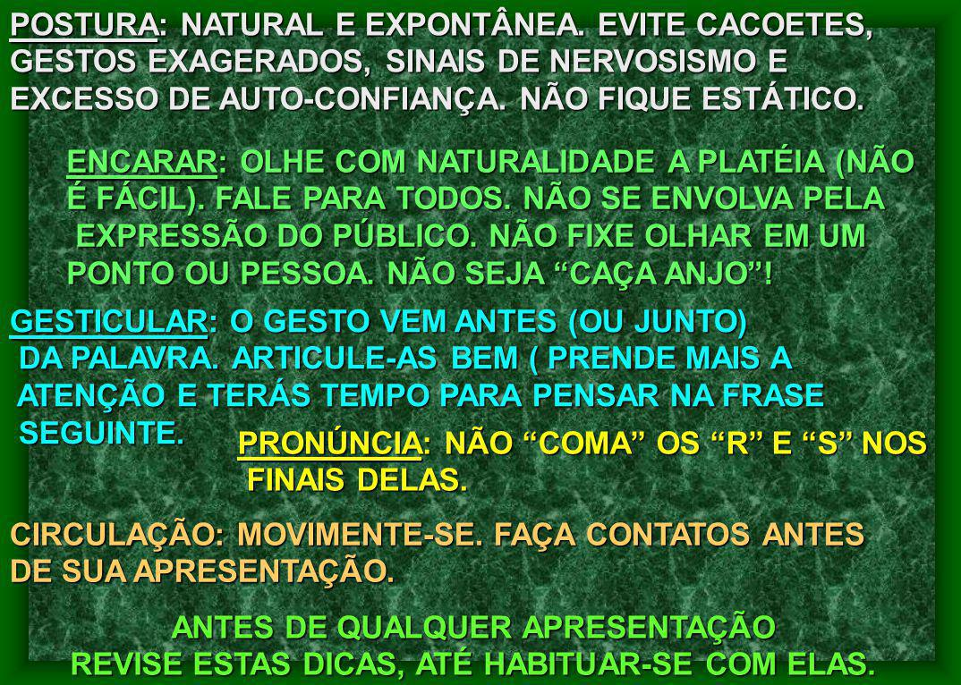 POSTURA: NATURAL E EXPONTÂNEA. EVITE CACOETES,