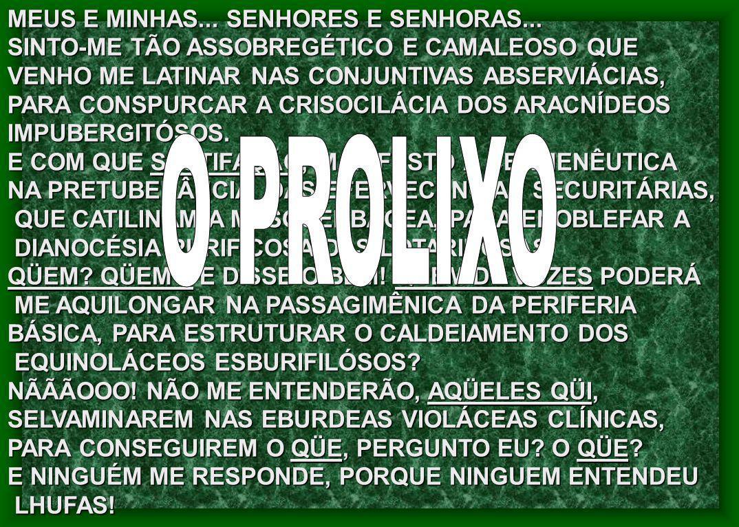 O PROLIXO MEUS E MINHAS... SENHORES E SENHORAS...