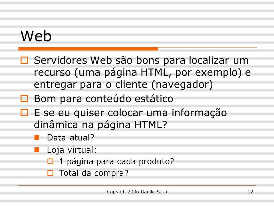 Web Servidores Web são bons para localizar um recurso (uma página HTML, por exemplo) e entregar para o cliente (navegador)