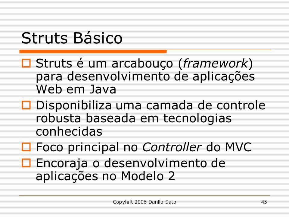 Struts Básico Struts é um arcabouço (framework) para desenvolvimento de aplicações Web em Java.