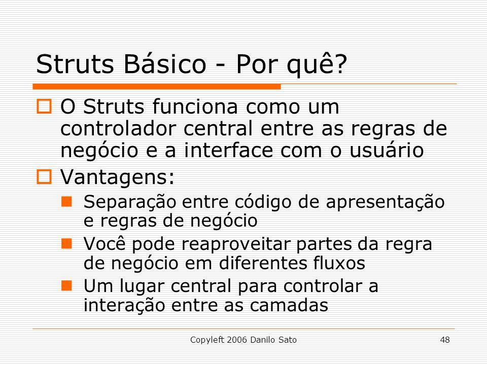 Struts Básico - Por quê O Struts funciona como um controlador central entre as regras de negócio e a interface com o usuário.