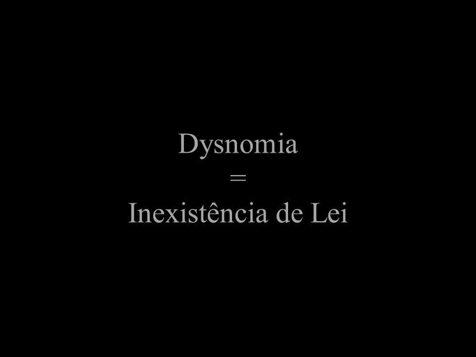 Dysnomia = Inexistência de Lei