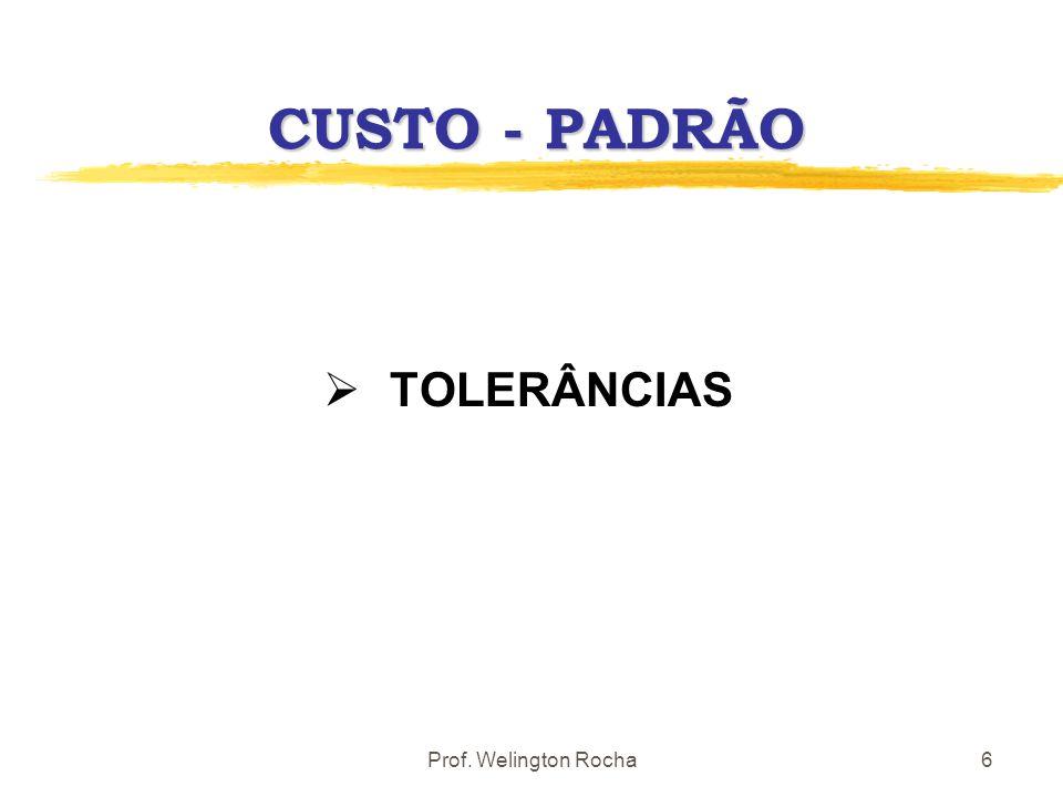 CUSTO - PADRÃO TOLERÂNCIAS Prof. Welington Rocha