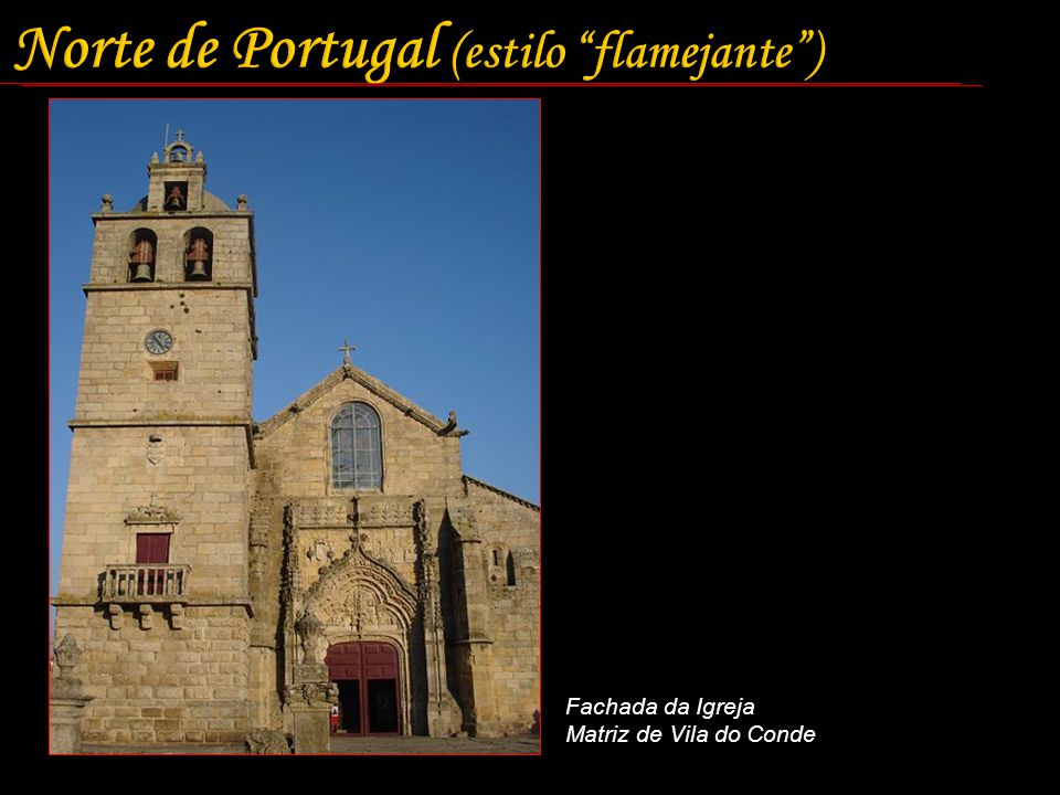 Norte de Portugal (estilo flamejante )