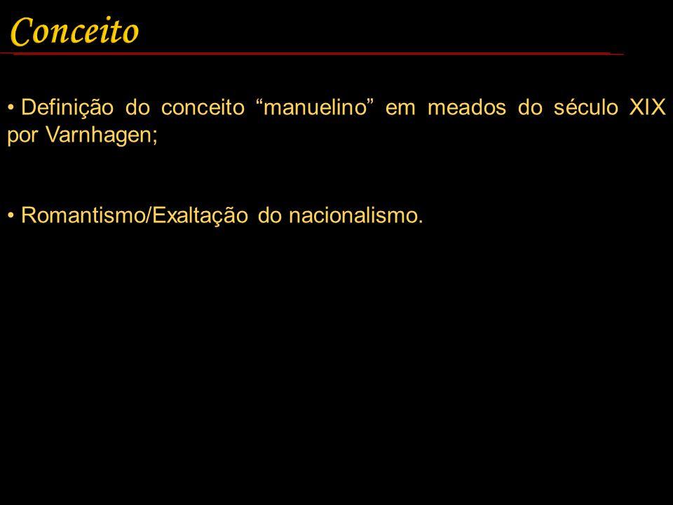 Conceito Definição do conceito manuelino em meados do século XIX por Varnhagen; Romantismo/Exaltação do nacionalismo.