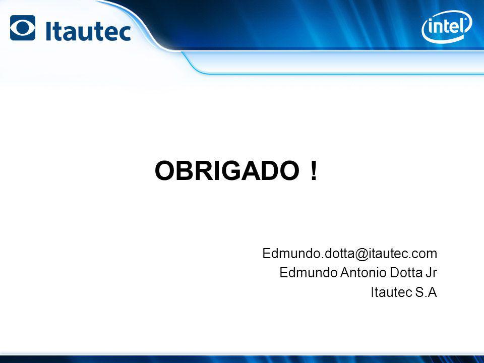 Obrigado ! Edmundo.dotta@itautec.com Edmundo Antonio Dotta Jr