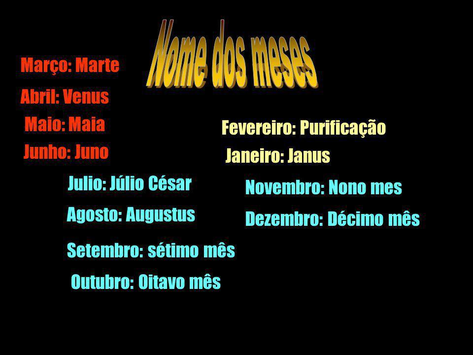 Nome dos meses Março: Marte Abril: Venus Maio: Maia