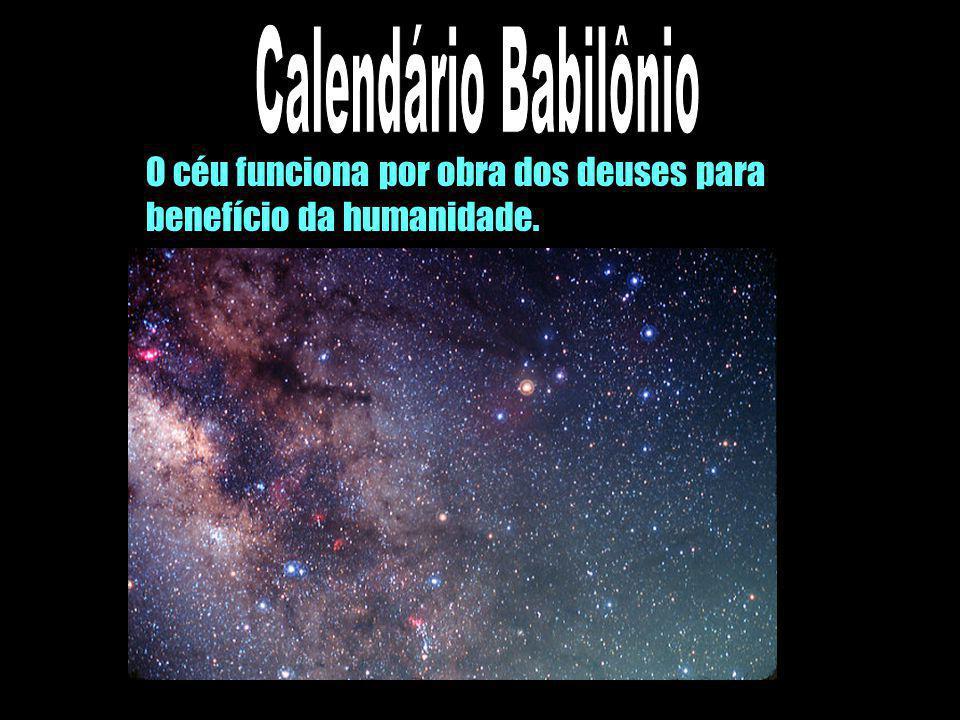 Calendário Babilônio O céu funciona por obra dos deuses para
