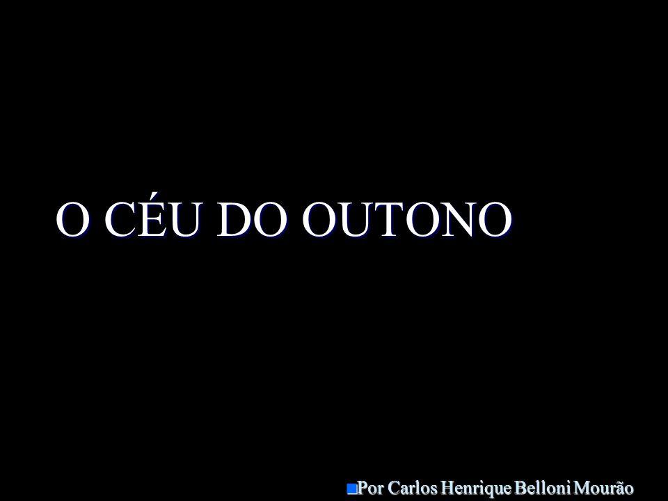 O CÉU DO OUTONO Por Carlos Henrique Belloni Mourão