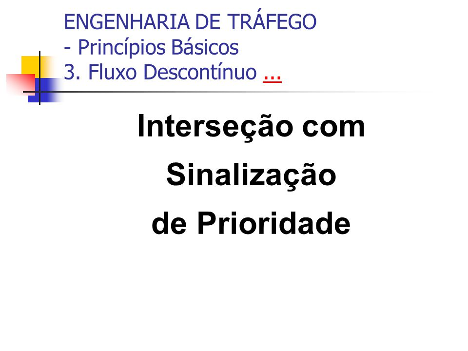 ENGENHARIA DE TRÁFEGO - Princípios Básicos 3. Fluxo Descontínuo ...