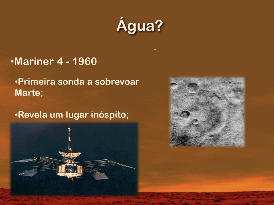 Água Mariner 4 - 1960 Primeira sonda a sobrevoar Marte;
