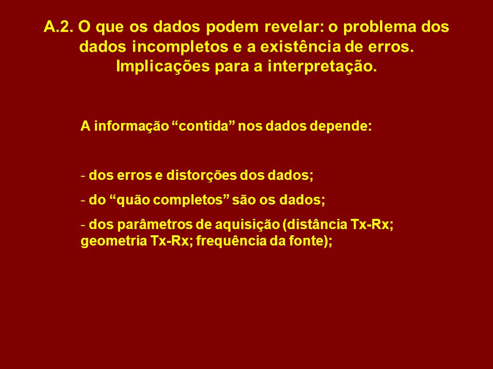 A.2. O que os dados podem revelar: o problema dos dados incompletos e a existência de erros. Implicações para a interpretação.