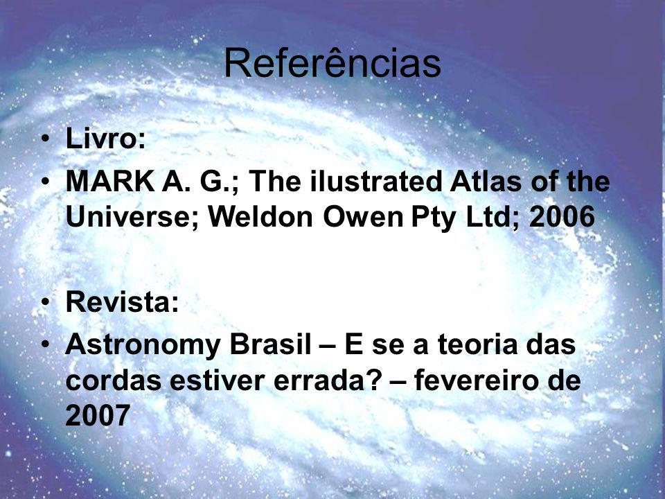 Referências Livro: MARK A. G.; The ilustrated Atlas of the Universe; Weldon Owen Pty Ltd; 2006. Revista: