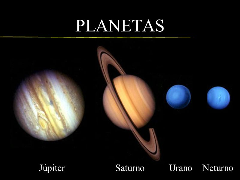 PLANETAS Júpiter Saturno Urano Neturno