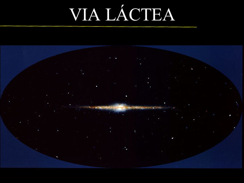 VIA LÁCTEA Imagem http://pt.wikipedia.org/wiki/Ficheiro:COBE%27s_View_of_the_Milky_Way_-_GPN-2002-000111.jpg.