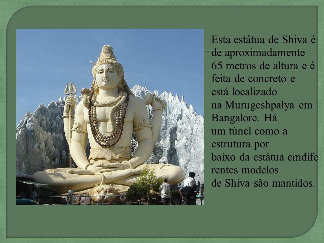 Esta estátua de Shiva é de aproximadamente 65 metros de altura e é feita de concreto e está localizado na Murugeshpalya em Bangalore. Há um túnel como a estrutura por baixo da estátua emdiferentes modelos de Shiva são mantidos.