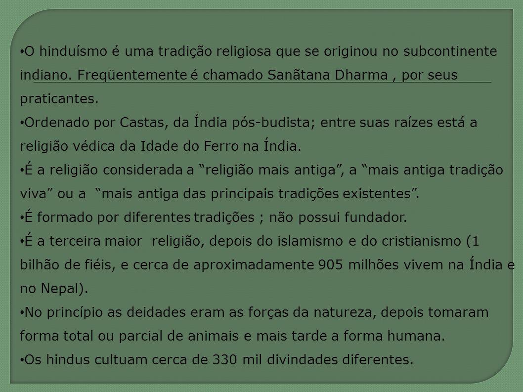 O hinduísmo é uma tradição religiosa que se originou no subcontinente indiano. Freqüentemente é chamado Sanãtana Dharma , por seus praticantes.