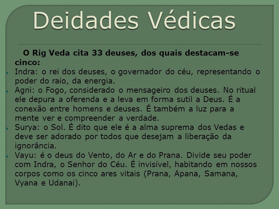 Deidades Védicas O Rig Veda cita 33 deuses, dos quais destacam-se cinco: