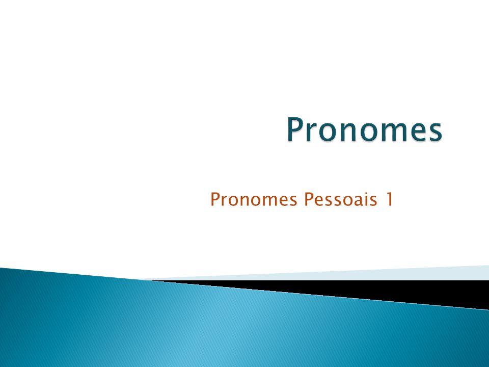 Pronomes Pronomes Pessoais 1 Classes de Palavras (segundo o DT)