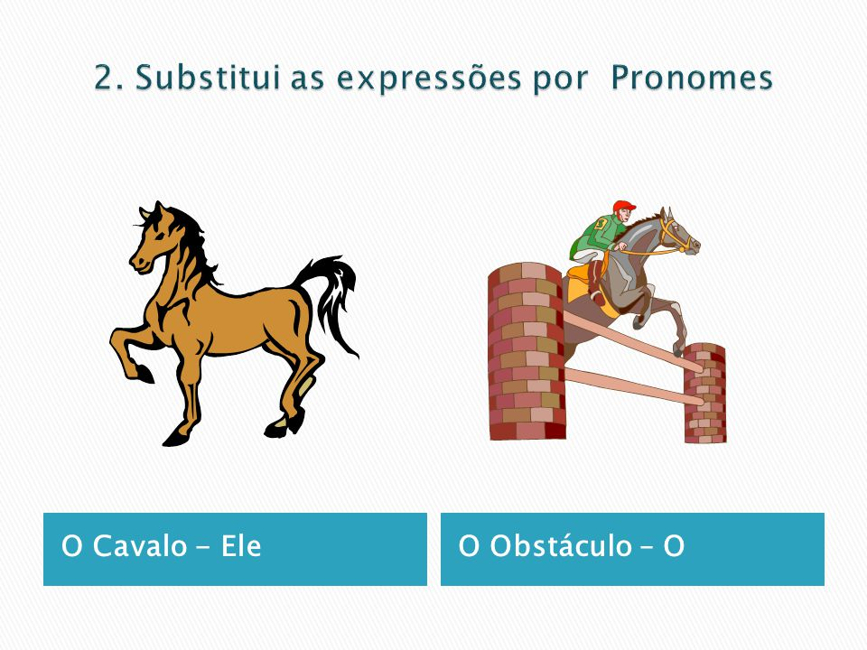 2. Substitui as expressões por Pronomes