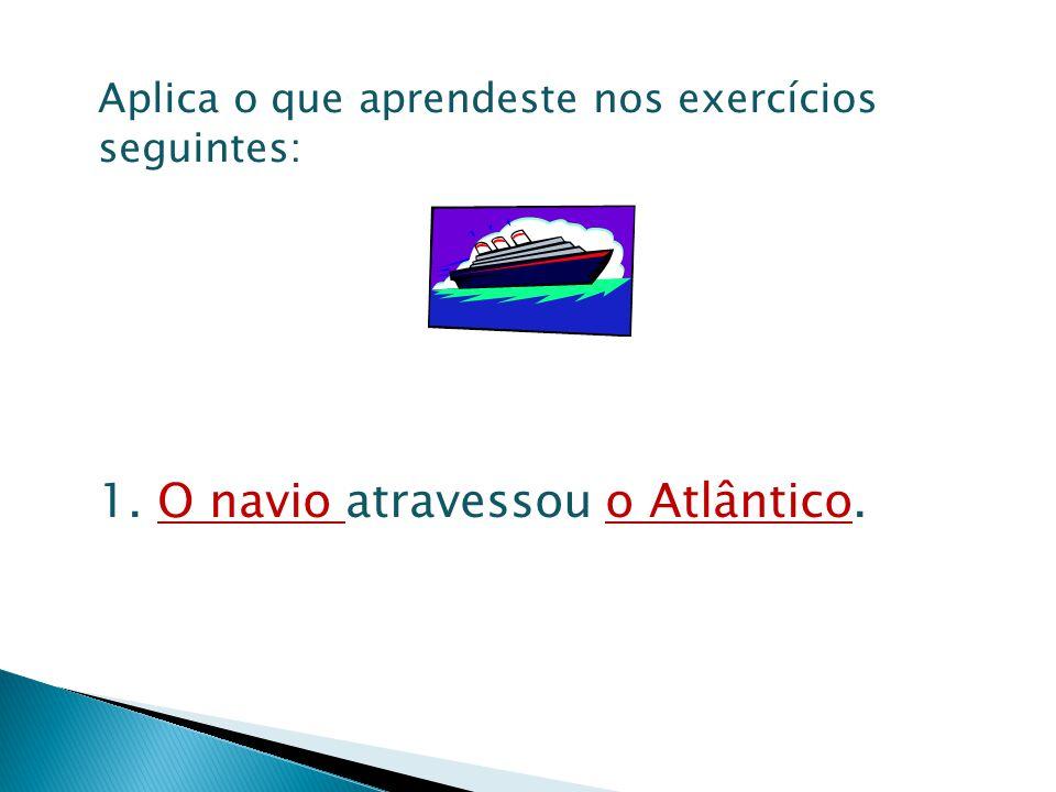1. O navio atravessou o Atlântico.