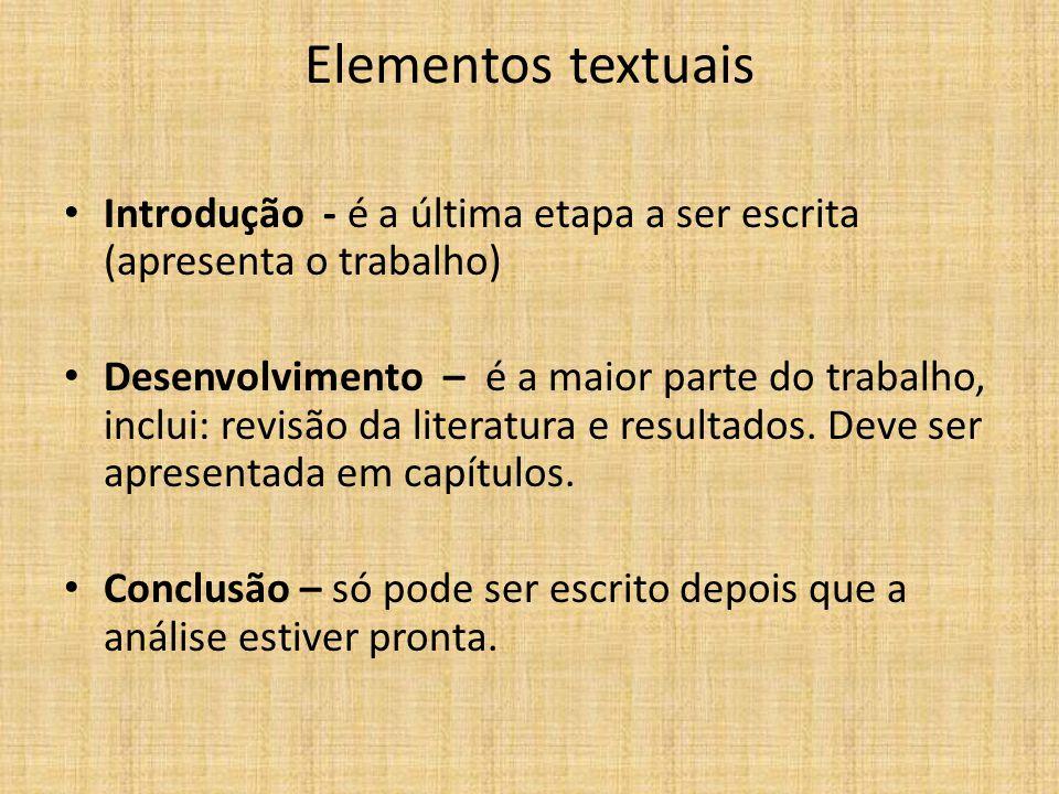 Elementos textuais Introdução - é a última etapa a ser escrita (apresenta o trabalho)