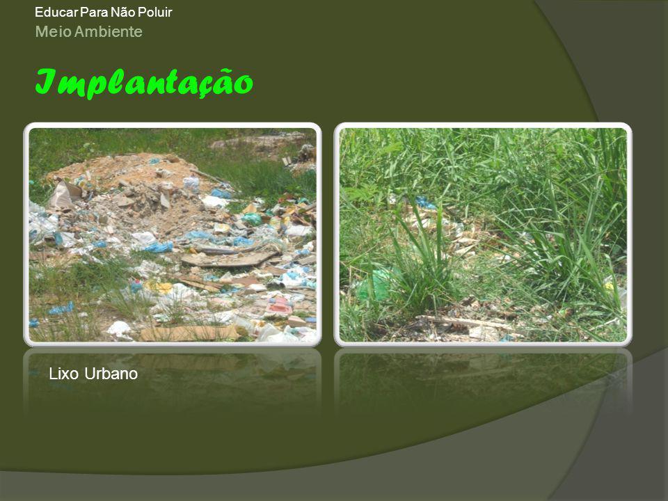 Educar Para Não Poluir Meio Ambiente Implantação Lixo Urbano