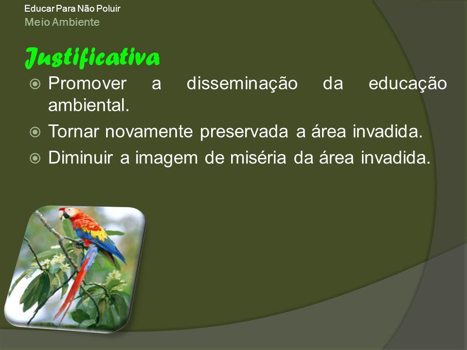 Justificativa Promover a disseminação da educação ambiental.