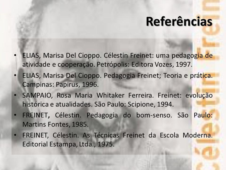 Referências ELIAS, Marisa Del Cioppo. Célestin Freinet: uma pedagogia de atividade e cooperação. Petrópolis: Editora Vozes, 1997.