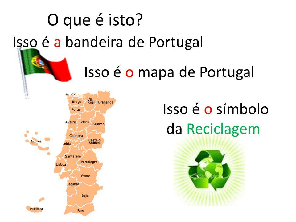 O que é isto Isso é a bandeira de Portugal Isso é o mapa de Portugal