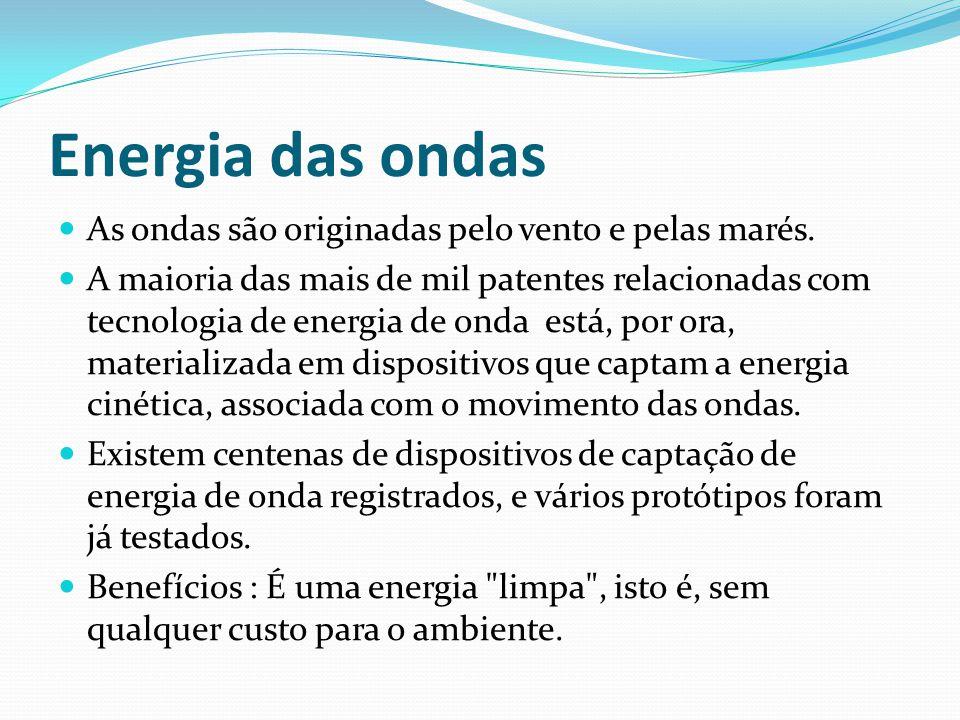 Energia das ondas As ondas são originadas pelo vento e pelas marés.