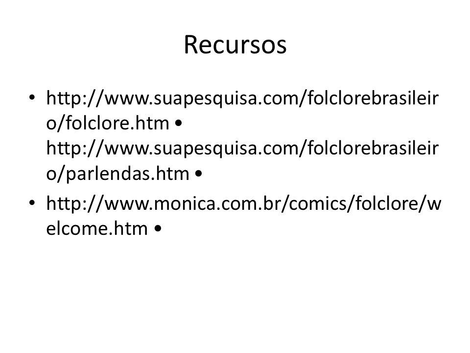 Recursos http://www.suapesquisa.com/folclorebrasileiro/folclore.htm • http://www.suapesquisa.com/folclorebrasileiro/parlendas.htm •