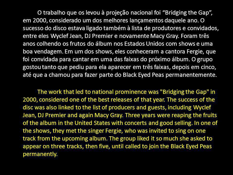 O trabalho que os levou à projeção nacional foi Bridging the Gap , em 2000, considerado um dos melhores lançamentos daquele ano.