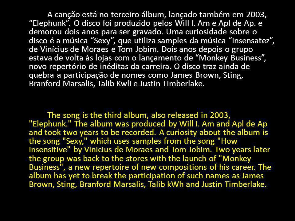 A canção está no terceiro álbum, lançado também em 2003, Elephunk