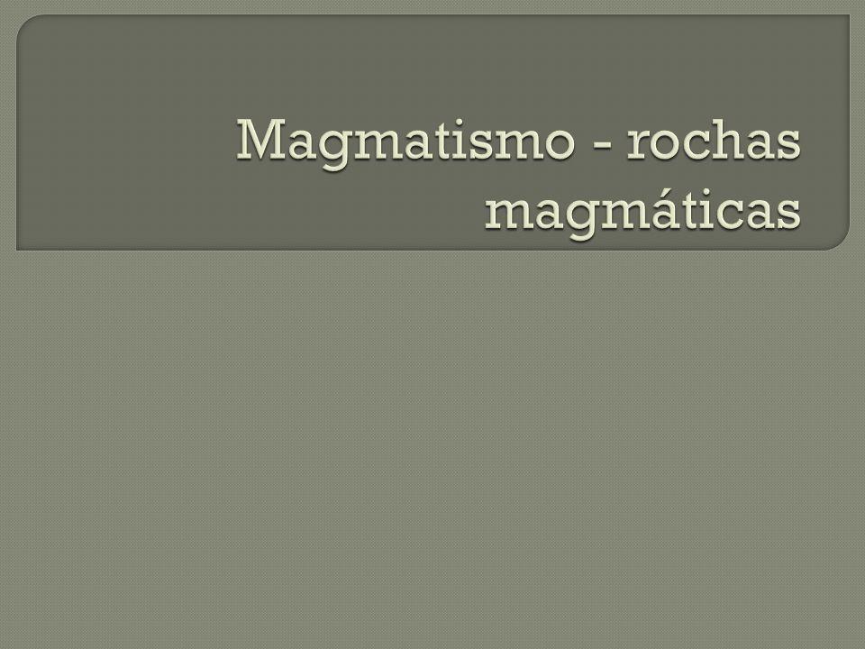 Magmatismo - rochas magmáticas
