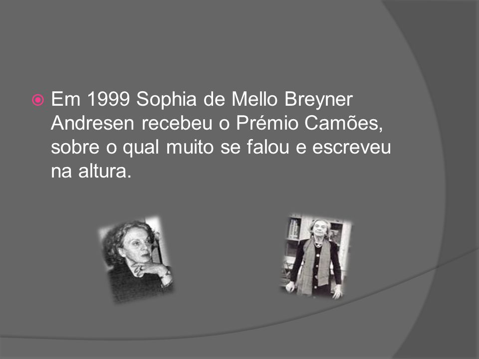 Em 1999 Sophia de Mello Breyner Andresen recebeu o Prémio Camões, sobre o qual muito se falou e escreveu na altura.