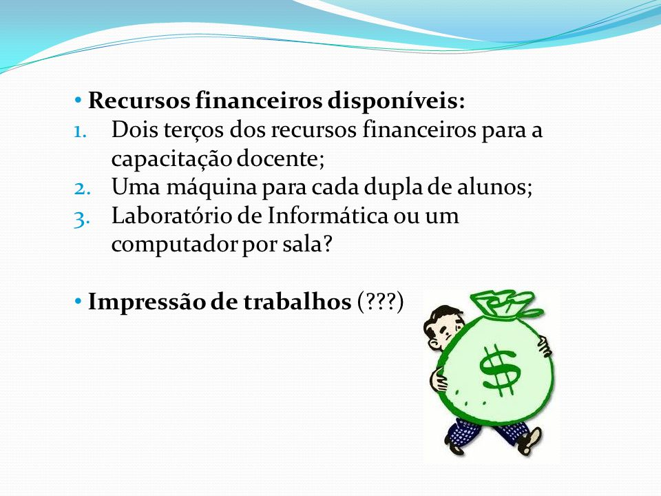 Recursos financeiros disponíveis: