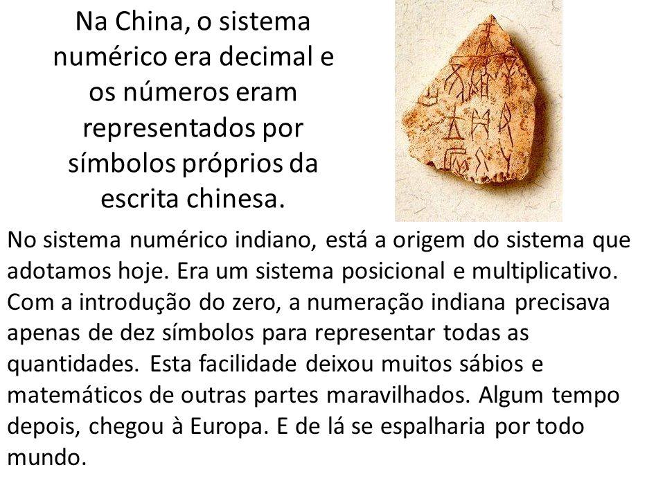 Na China, o sistema numérico era decimal e os números eram representados por símbolos próprios da escrita chinesa.