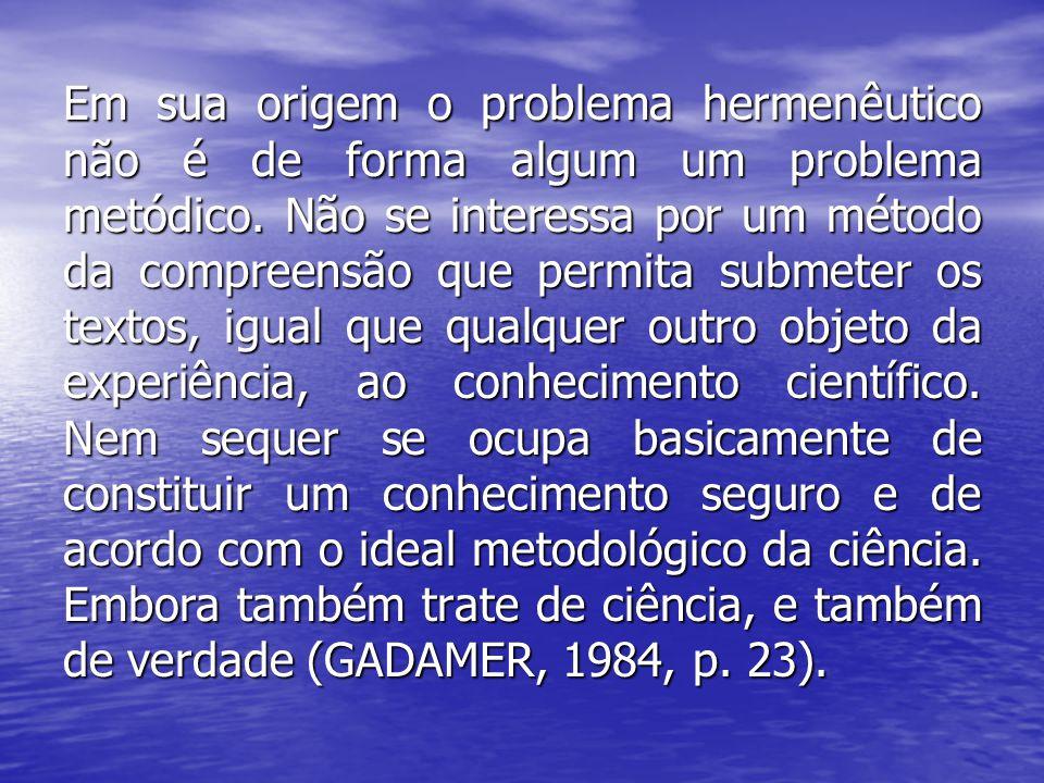Em sua origem o problema hermenêutico não é de forma algum um problema metódico.