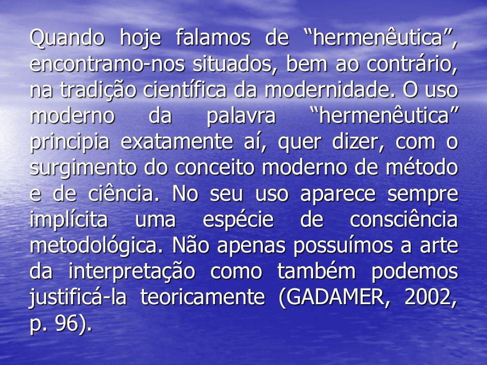 Quando hoje falamos de hermenêutica , encontramo-nos situados, bem ao contrário, na tradição científica da modernidade.