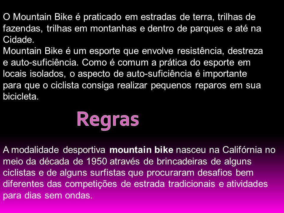O Mountain Bike é praticado em estradas de terra, trilhas de fazendas, trilhas em montanhas e dentro de parques e até na Cidade.