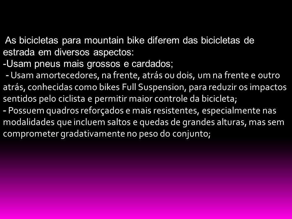 As bicicletas para mountain bike diferem das bicicletas de estrada em diversos aspectos: