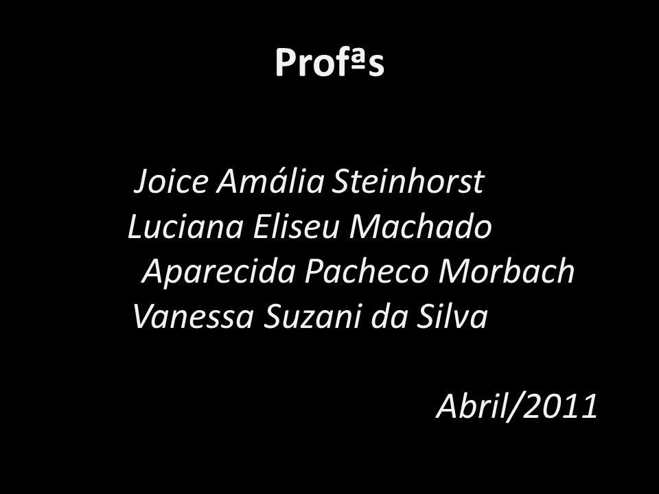Profªs Joice Amália Steinhorst Luciana Eliseu Machado